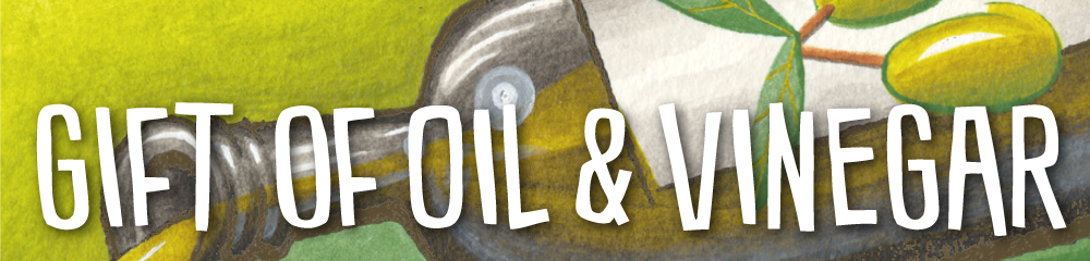 Gifts of Oil & Vinegar